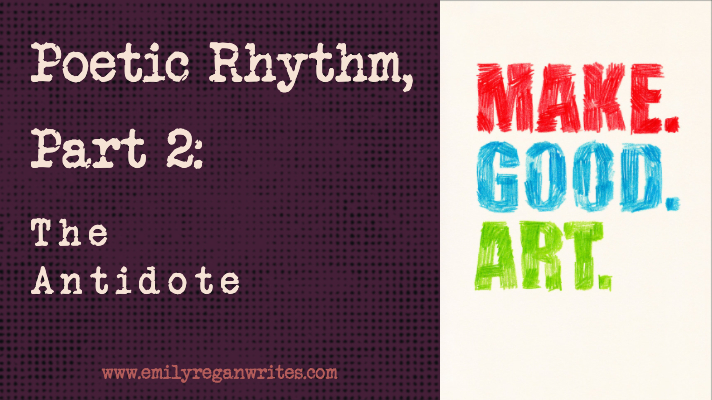 Poetic Rhythm, Part 2: The Antidote