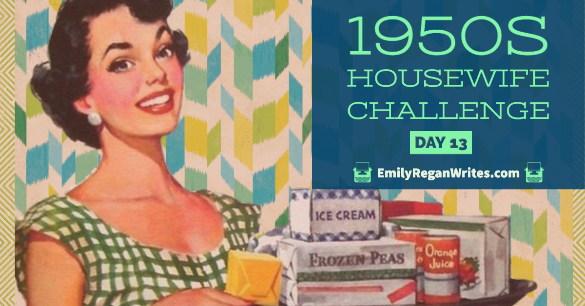 The 1950s Housewife Challenge: Day 13